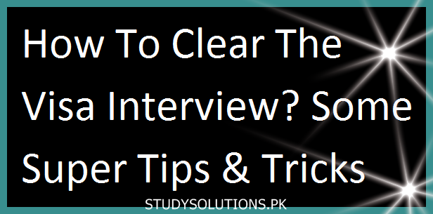 How To Clear The Visa Interview? Some Super Tips & Tricks
