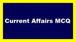 Top 20 Current Affairs MCQs For Preparation of CSS, PMS, NTS & PCS Exams