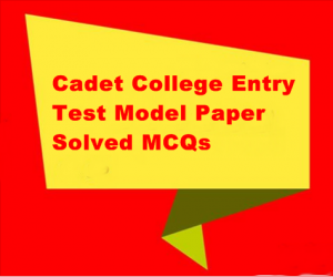Cadet College Entry Test Model Paper-Solved MCQs
